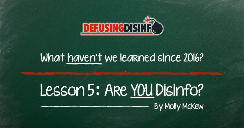 What lessons haven't we learned since 2016? Lesson 5: Are YOU Disinfo?