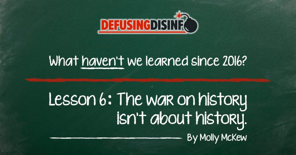 What lessons haven't we learned since 2016? Lesson 6: The war on history isn't about history, but justifying a contemporary course of action.