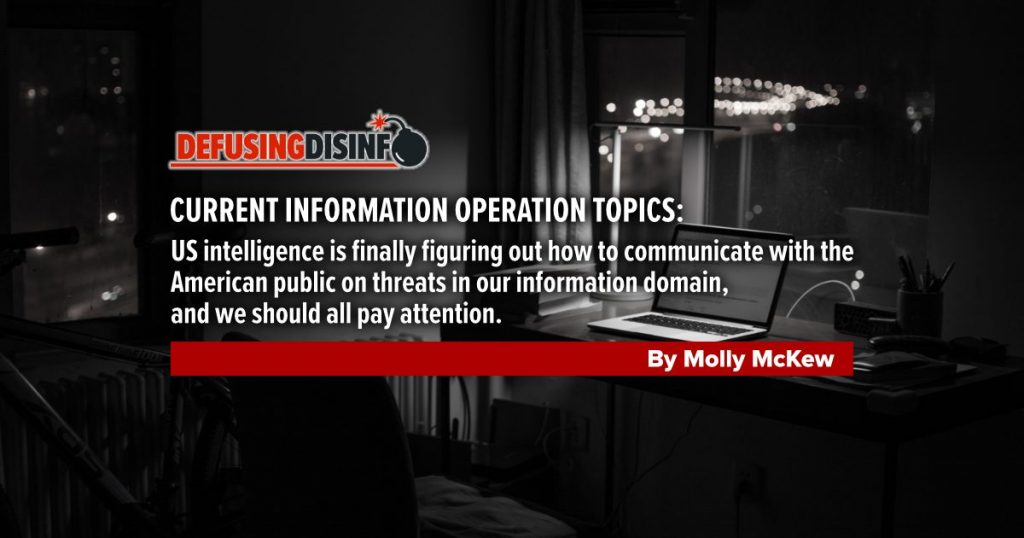 Current Information Operation Topics: US intelligence is finally figuring out how to communicate with the American public on threats in our information domain, and we should all pay attention.