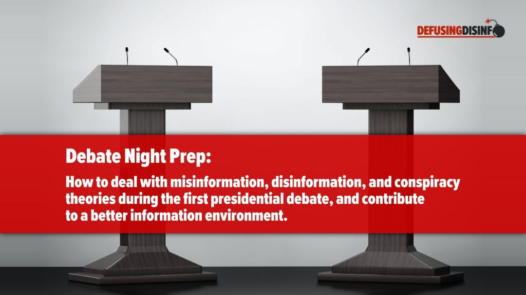 Debate night prep: How to deal with misinformation, disinformation, and conspiracy theories during the first presidential debate, and contribute to a better information environment